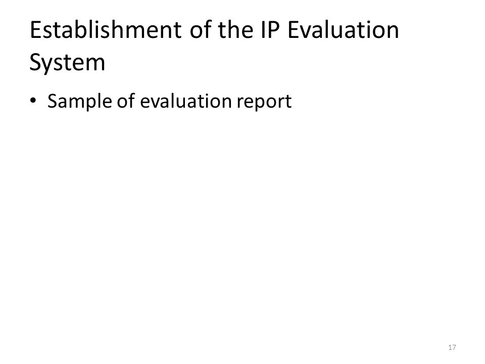 Establishment of the IP Evaluation System Sample of evaluation report 17