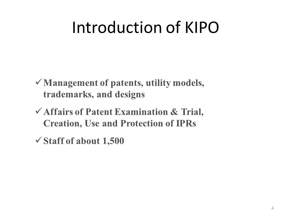 Introduction of KIPO Management of patents, utility models, trademarks, and designs Affairs of Patent Examination & Trial, Creation, Use and Protectio
