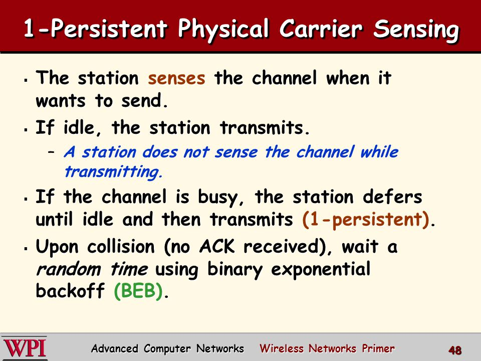 1-Persistent Physical Carrier Sensing  The station senses the channel when it wants to send.
