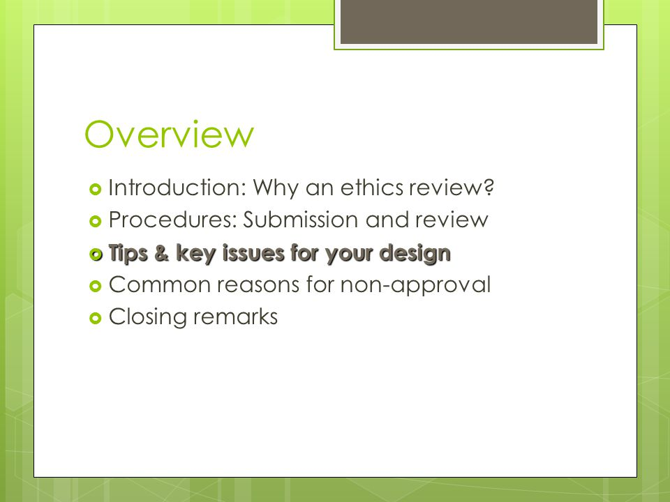 Overview  Introduction: Why an ethics review.