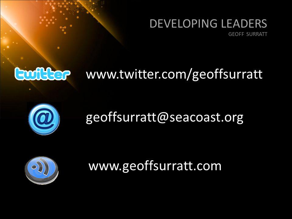 www.twitter.com/geoffsurratt geoffsurratt@seacoast.org www.geoffsurratt.com DEVELOPING LEADERS GEOFF SURRATT