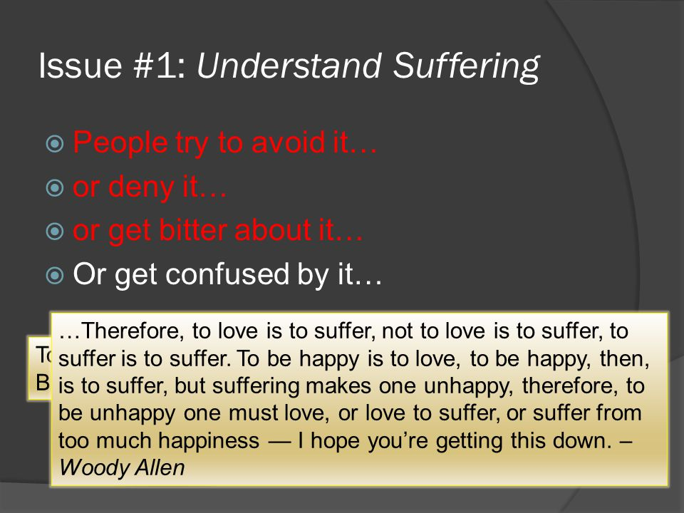 Issue #1: Understand Suffering  People try to avoid it…  or deny it…  or get bitter about it…  Or get confused by it… To love is to suffer. To avo