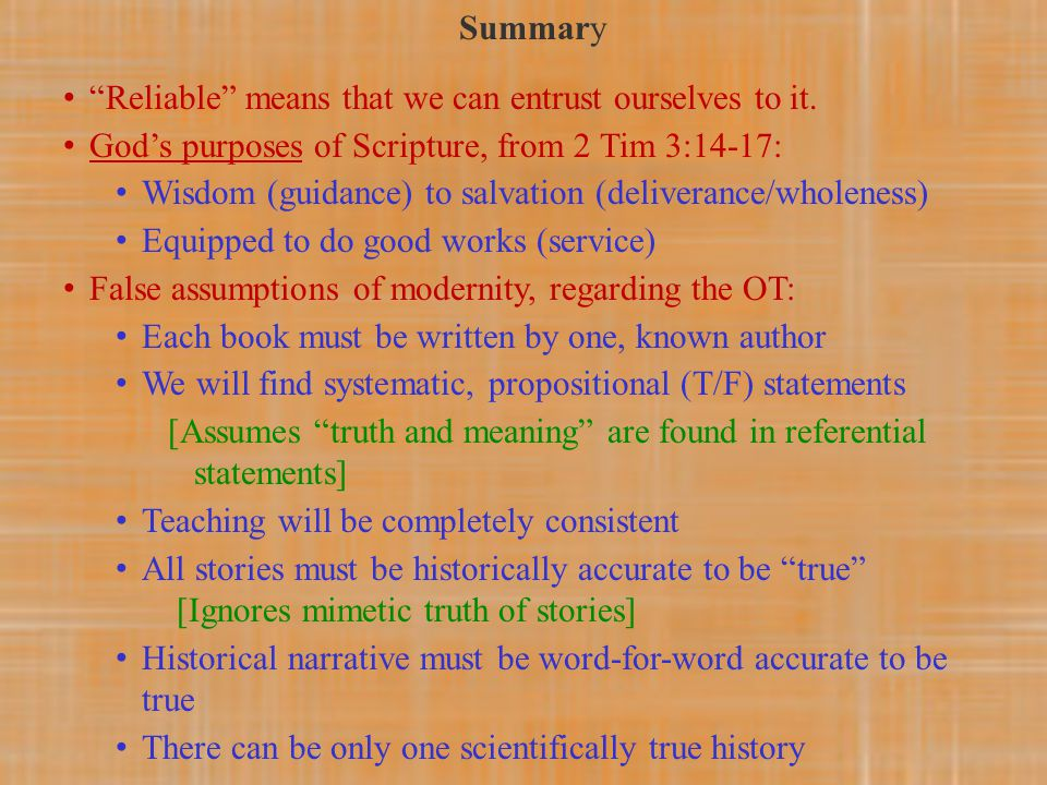 "Summary ""Reliable"" means that we can entrust ourselves to it. God's purposes of Scripture, from 2 Tim 3:14-17: Wisdom (guidance) to salvation (deliver"