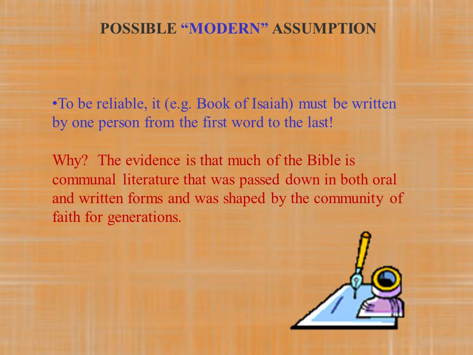"POSSIBLE ""MODERN"" ASSUMPTION To be reliable, it (e.g. Book of Isaiah) must be written by one person from the first word to the last! Why? The evidence"