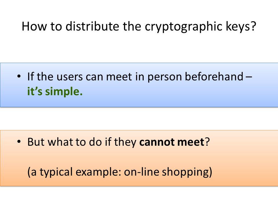 How to distribute the cryptographic keys. If the users can meet in person beforehand – it's simple.