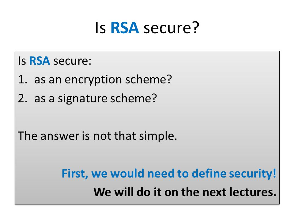 Is RSA secure. Is RSA secure: 1.as an encryption scheme.