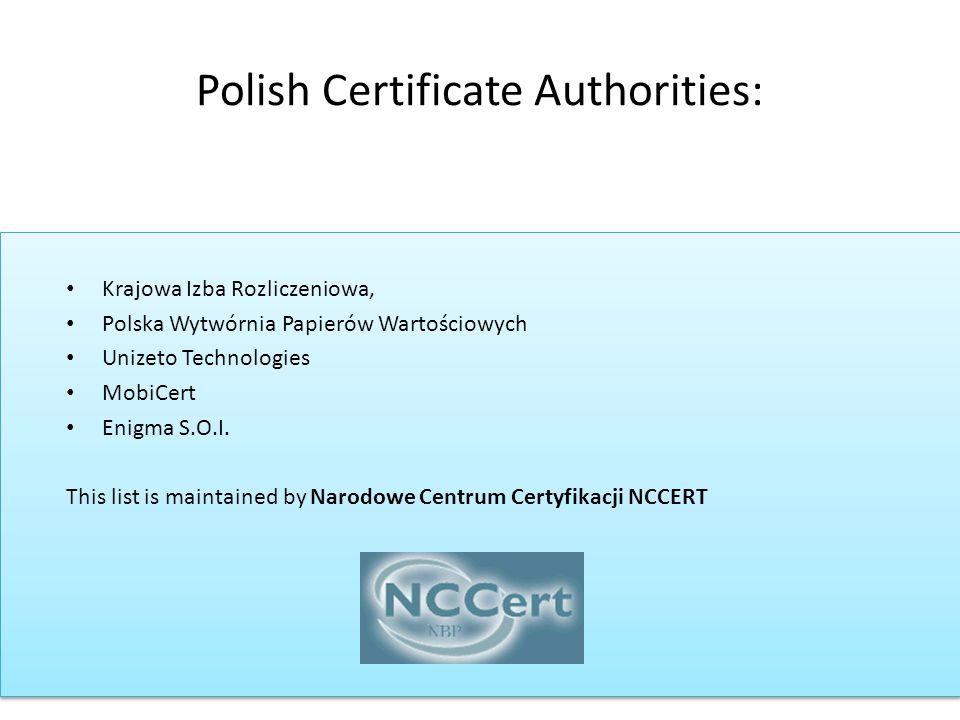 Polish Certificate Authorities: Krajowa Izba Rozliczeniowa, Polska Wytwórnia Papierów Wartościowych Unizeto Technologies MobiCert Enigma S.O.I.