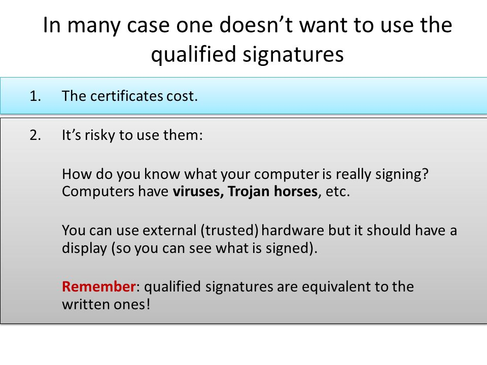 In many case one doesn't want to use the qualified signatures 1.The certificates cost.