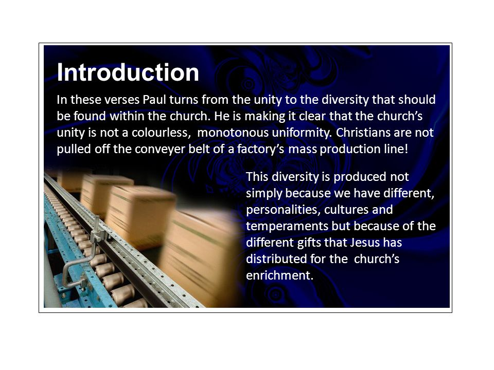 In these verses Paul turns from the unity to the diversity that should be found within the church.