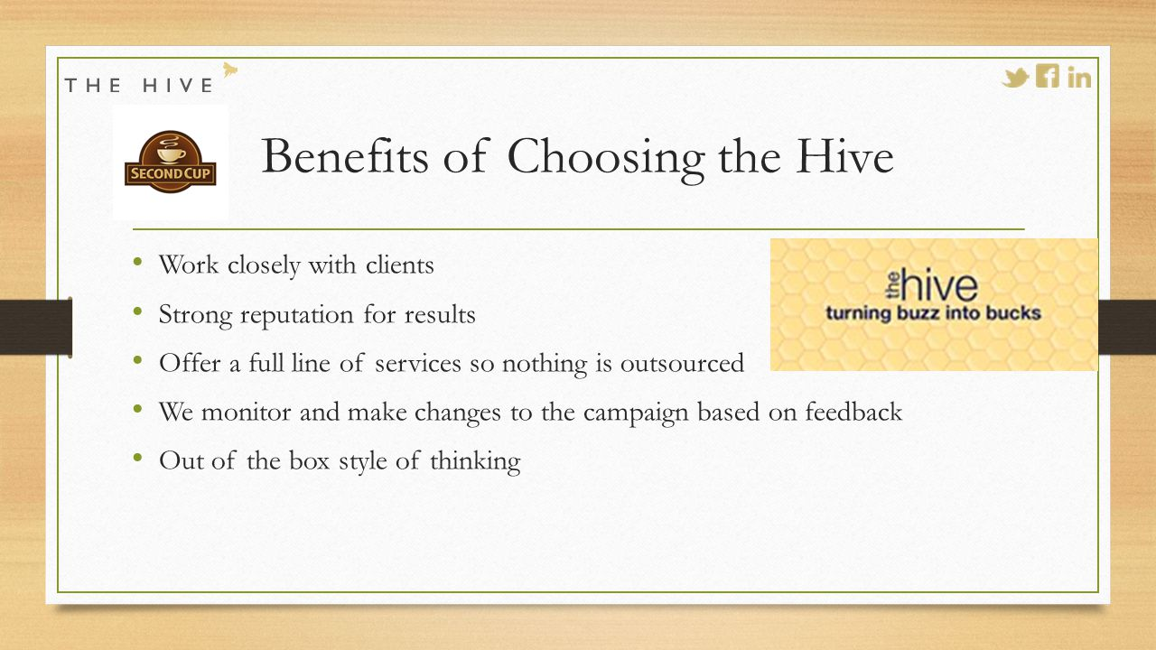 Benefits of Choosing the Hive Work closely with clients Strong reputation for results Offer a full line of services so nothing is outsourced We monitor and make changes to the campaign based on feedback Out of the box style of thinking