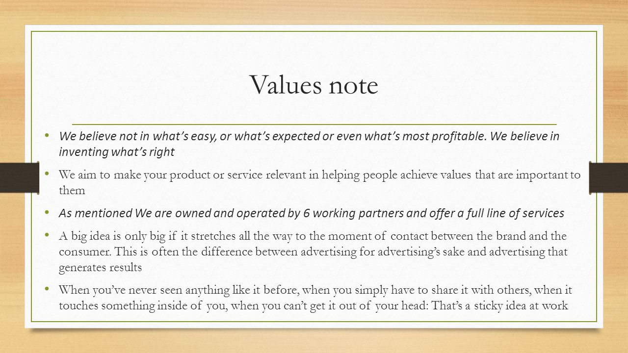 Values note We believe not in what's easy, or what's expected or even what's most profitable.