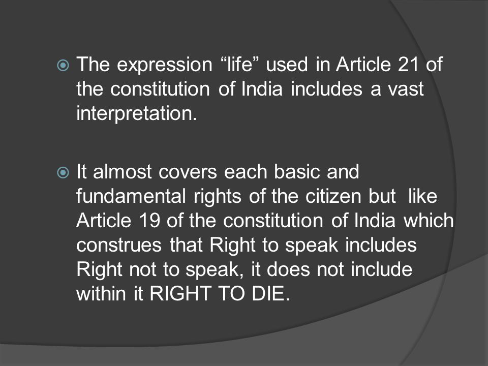  The expression life used in Article 21 of the constitution of India includes a vast interpretation.