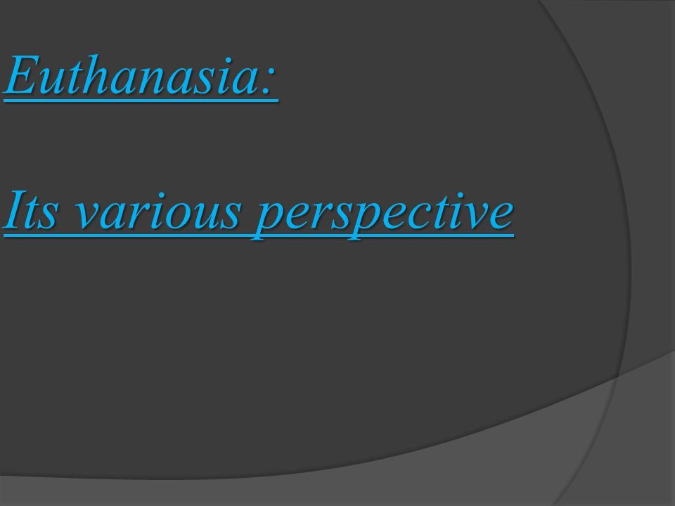 Euthanasia: Its various perspective