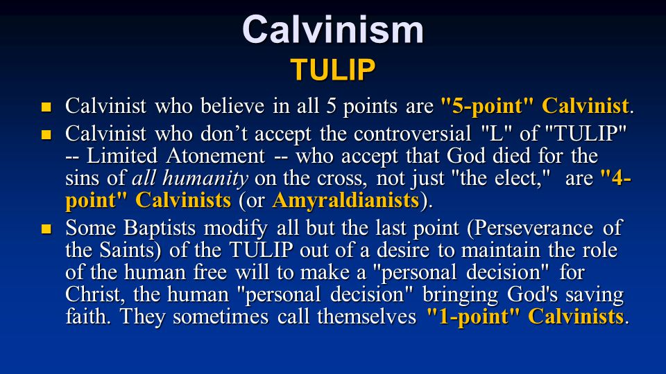 Calvinism TULIP Calvinist who believe in all 5 points are 5-point Calvinist.