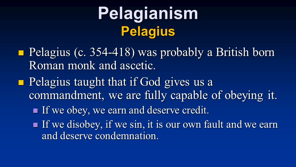 Pelagianism Pelagius Pelagius (c. 354-418) was probably a British born Roman monk and ascetic.
