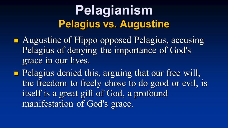 Pelagianism Pelagius vs. Augustine Augustine of Hippo opposed Pelagius, accusing Pelagius of denying the importance of God's grace in our lives. Augus