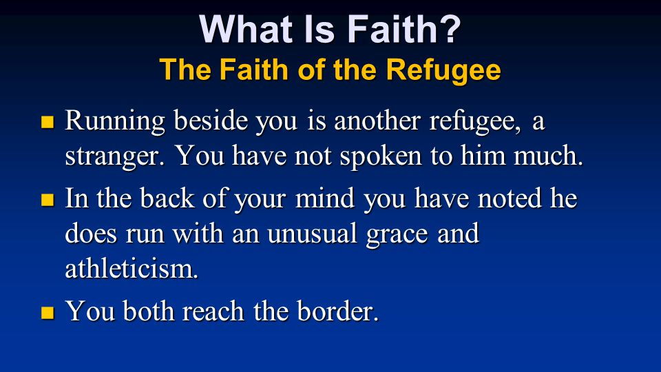 What Is Faith. The Faith of the Refugee Running beside you is another refugee, a stranger.