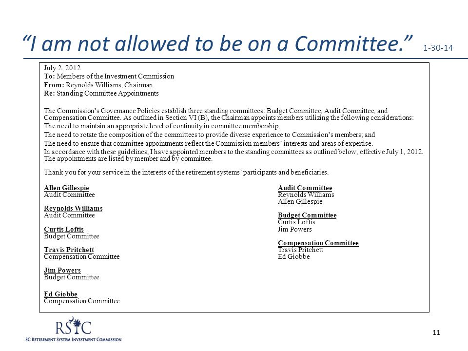 I am not allowed to be on a Committee. 1-30-14 July 2, 2012 To: Members of the Investment Commission From: Reynolds Williams, Chairman Re: Standing Committee Appointments The Commission's Governance Policies establish three standing committees: Budget Committee, Audit Committee, and Compensation Committee.