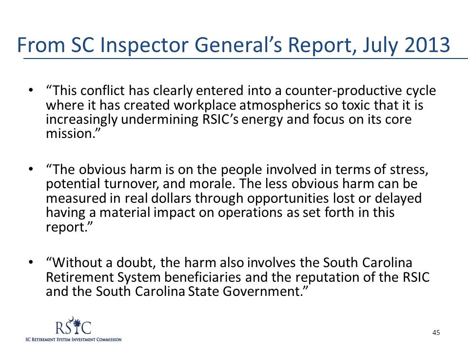 From SC Inspector General's Report, July 2013 This conflict has clearly entered into a counter-productive cycle where it has created workplace atmospherics so toxic that it is increasingly undermining RSIC's energy and focus on its core mission. The obvious harm is on the people involved in terms of stress, potential turnover, and morale.