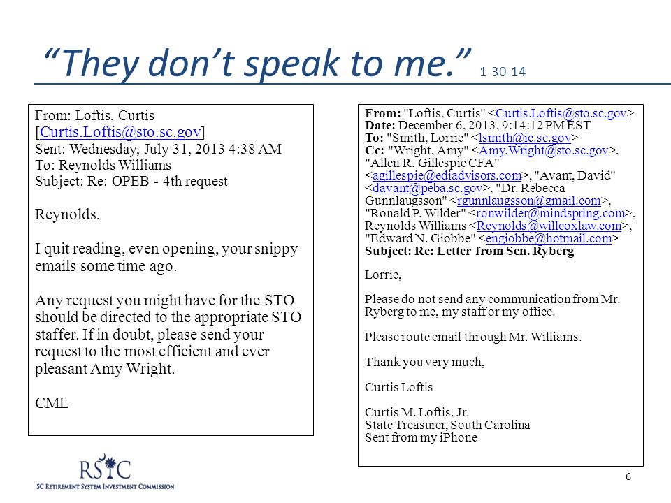 """They don't speak to me."" 1-30-14 From: Loftis, Curtis [ Curtis.Loftis@sto.sc.gov ] Curtis.Loftis@sto.sc.gov Sent: Wednesday, July 31, 2013 4:38 AM To"
