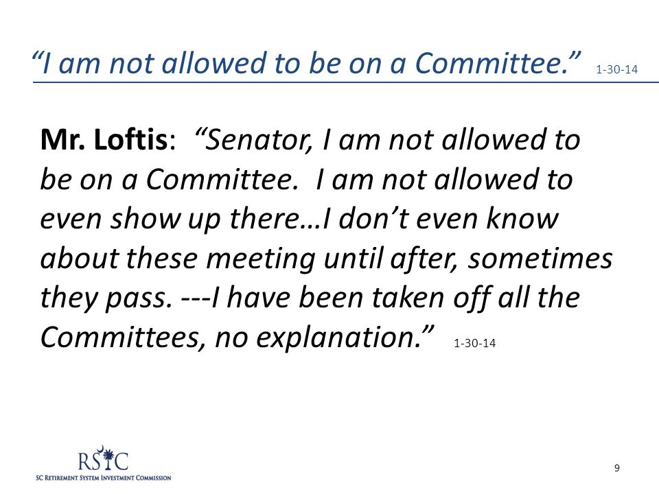 Mr.Loftis: Senator, I am not allowed to be on a Committee.