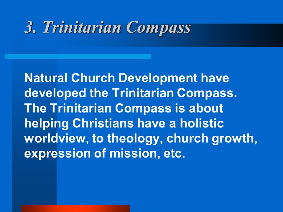 3. Trinitarian Compass Natural Church Development have developed the Trinitarian Compass. The Trinitarian Compass is about helping Christians have a h