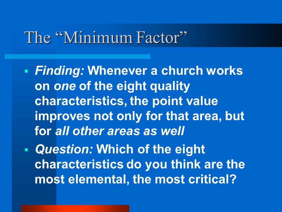 """The """"Minimum Factor""""  Finding: Whenever a church works on one of the eight quality characteristics, the point value improves not only for that area,"""