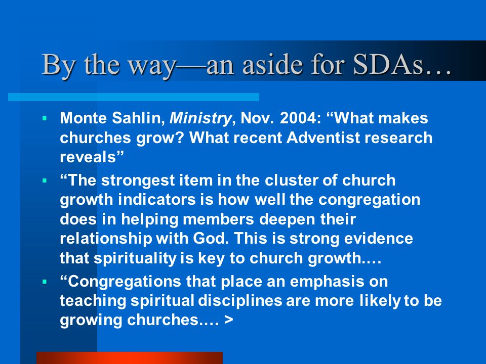 """By the way—an aside for SDAs…  Monte Sahlin, Ministry, Nov. 2004: """"What makes churches grow? What recent Adventist research reveals""""  """"The strongest"""
