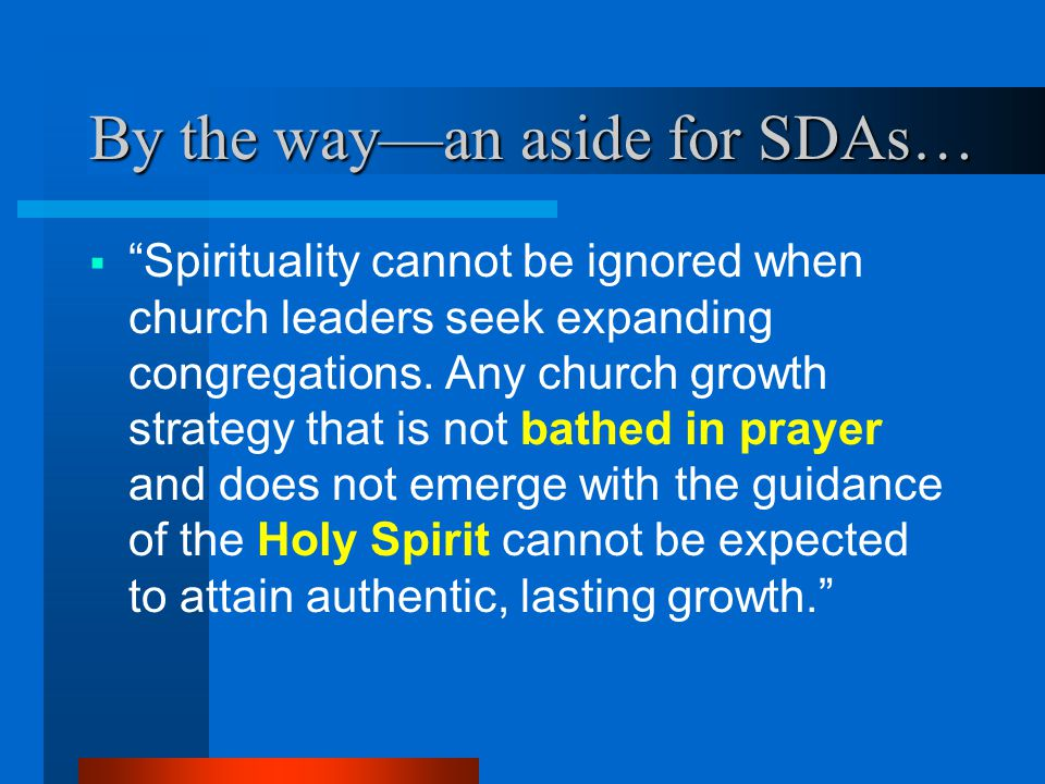 """By the way—an aside for SDAs…  """"Spirituality cannot be ignored when church leaders seek expanding congregations. Any church growth strategy that is n"""