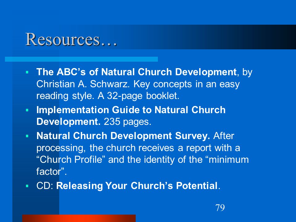 79 Resources…  The ABC's of Natural Church Development, by Christian A. Schwarz. Key concepts in an easy reading style. A 32-page booklet.  Implemen