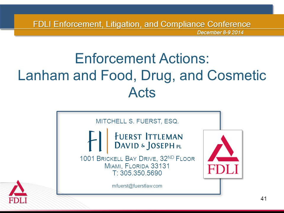 FDLI Enforcement, Litigation, and Compliance Conference Enforcement Actions: Lanham and Food, Drug, and Cosmetic Acts December 8-9 2014 1001 B RICKELL B AY D RIVE, 32 ND F LOOR M IAMI, F LORIDA 33131 T: 305.350.5690 M ITCHELL S.