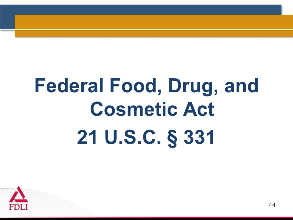 Federal Food, Drug, and Cosmetic Act 21 U.S.C. § 331 44