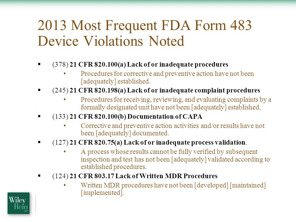 2013 Most Frequent FDA Form 483 Device Violations Noted  (378) 21 CFR 820.100(a) Lack of or inadequate procedures Procedures for corrective and preventive action have not been [adequately] established.