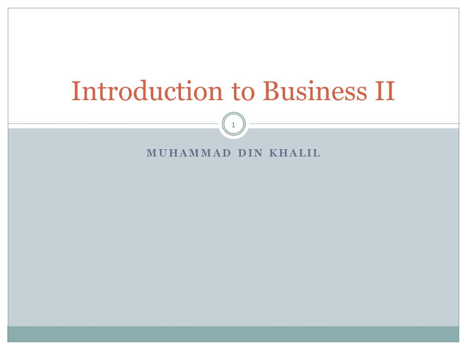 MUHAMMAD DIN KHALIL Introduction to Business II 1