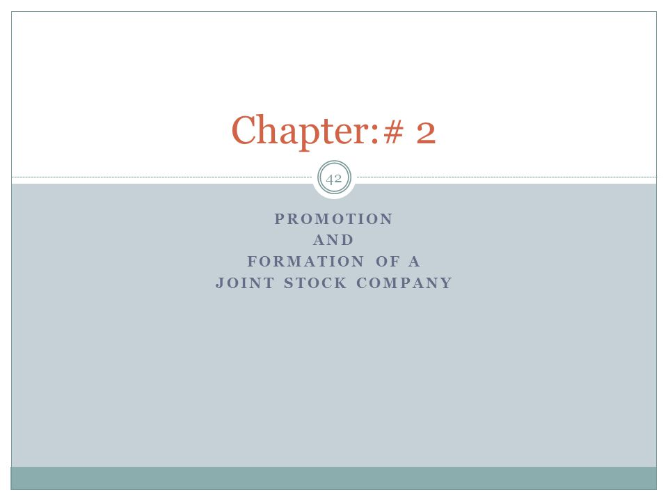 PROMOTION AND FORMATION OF A JOINT STOCK COMPANY 42 Chapter:# 2
