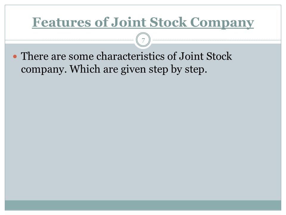 Features of Joint Stock Company There are some characteristics of Joint Stock company. Which are given step by step. 7