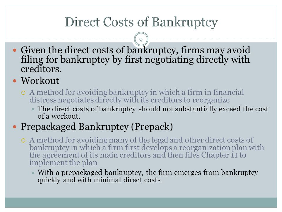 9 Given the direct costs of bankruptcy, firms may avoid filing for bankruptcy by first negotiating directly with creditors.