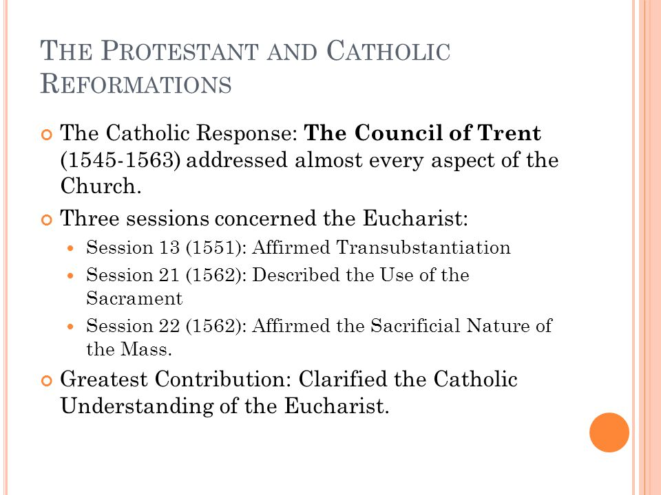 The Catholic Response: The Council of Trent (1545-1563) addressed almost every aspect of the Church.