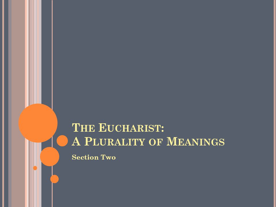 T HE E UCHARIST : A P LURALITY OF M EANINGS Section Two