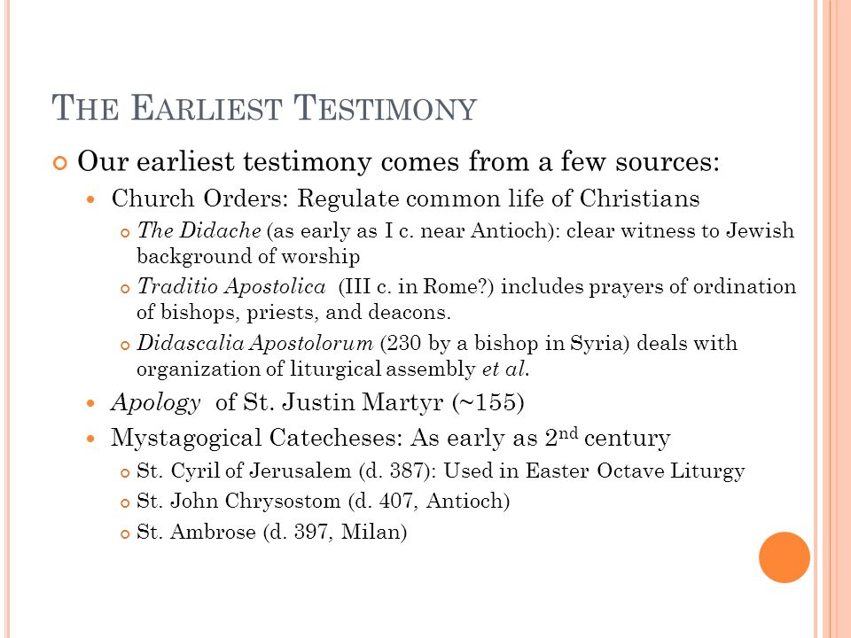 Our earliest testimony comes from a few sources: Church Orders: Regulate common life of Christians The Didache (as early as I c.