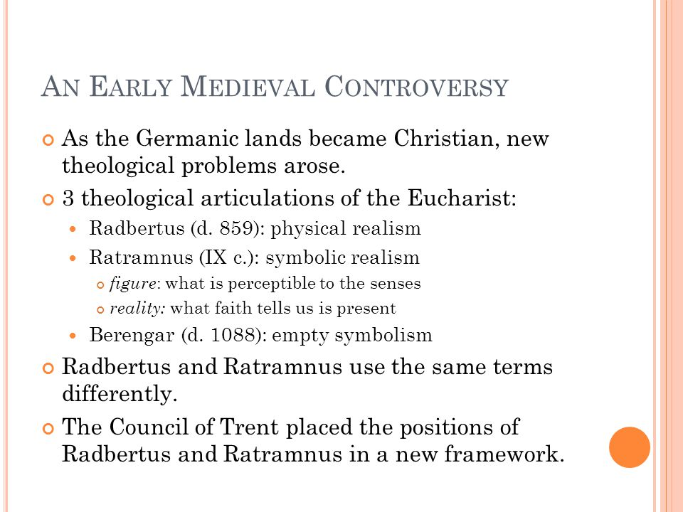 A N E ARLY M EDIEVAL C ONTROVERSY As the Germanic lands became Christian, new theological problems arose. 3 theological articulations of the Eucharist