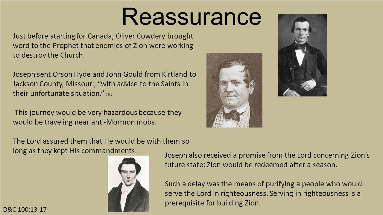 Reassurance D&C 100:13-17 Just before starting for Canada, Oliver Cowdery brought word to the Prophet that enemies of Zion were working to destroy the Church.