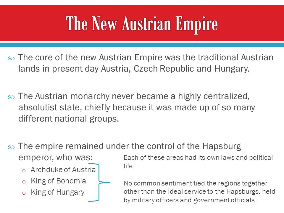  The core of the new Austrian Empire was the traditional Austrian lands in present day Austria, Czech Republic and Hungary.