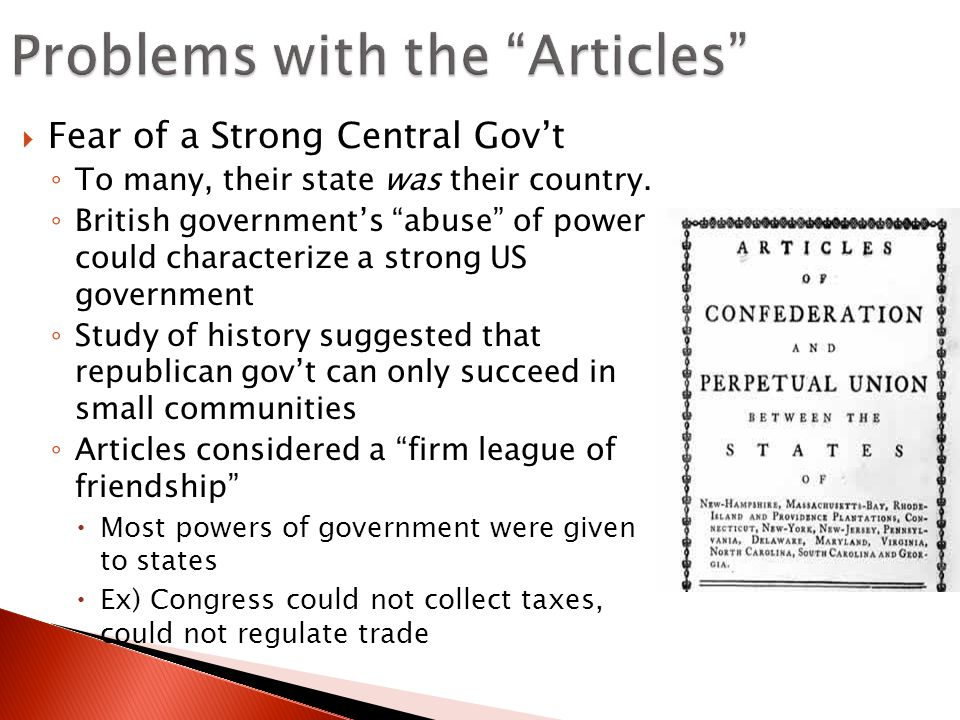  Fear of a Strong Central Gov't ◦ To many, their state was their country.