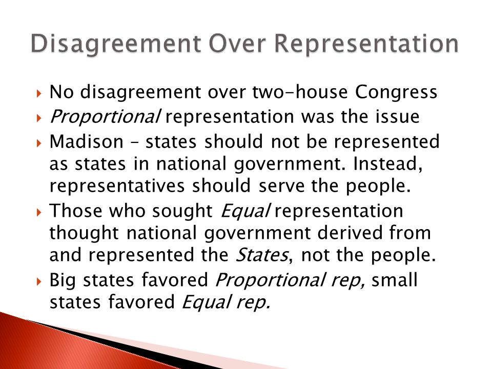  No disagreement over two-house Congress  Proportional representation was the issue  Madison – states should not be represented as states in national government.