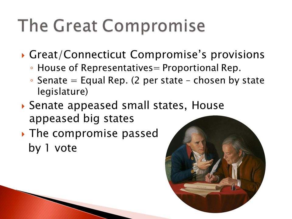  Great/Connecticut Compromise's provisions ◦ House of Representatives= Proportional Rep.