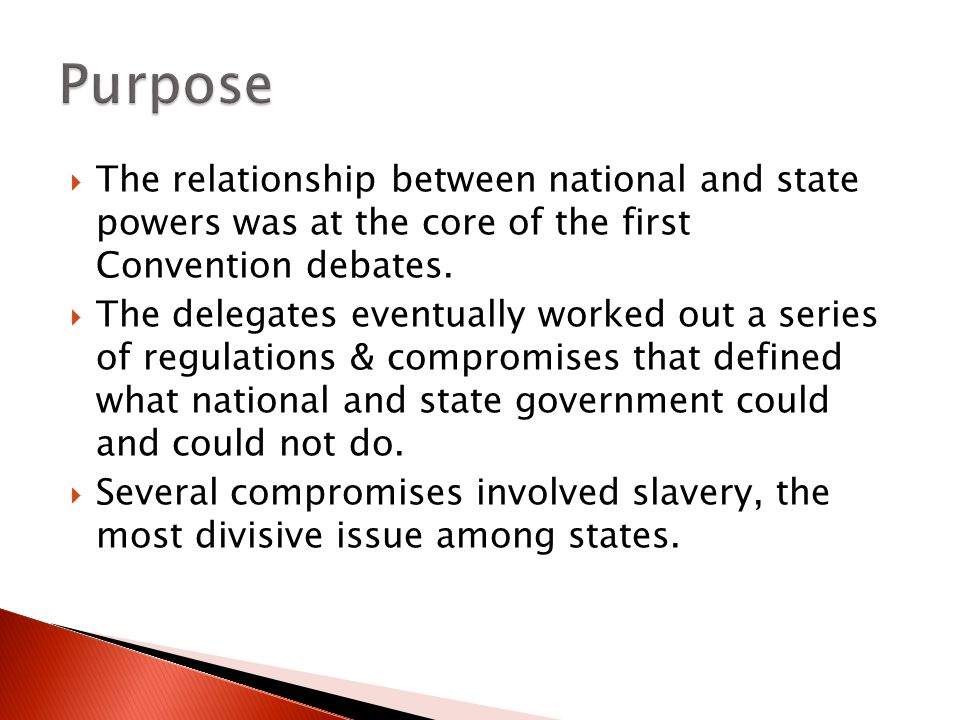  The relationship between national and state powers was at the core of the first Convention debates.