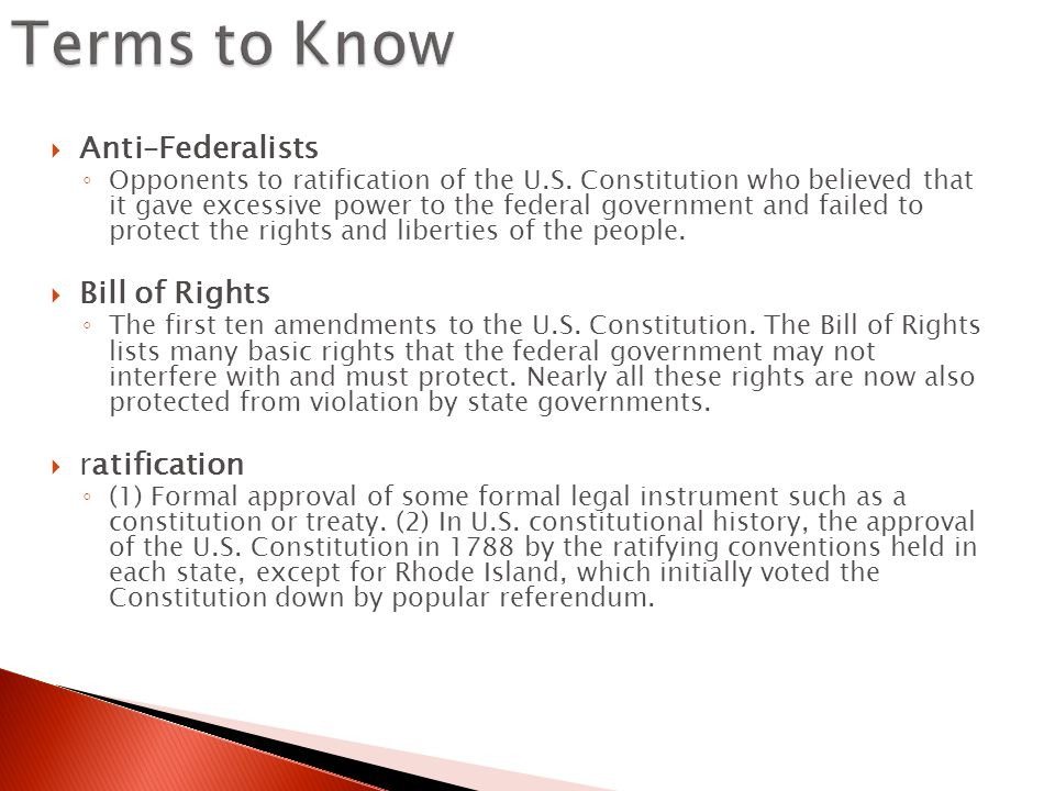  Anti–Federalists ◦ Opponents to ratification of the U.S.