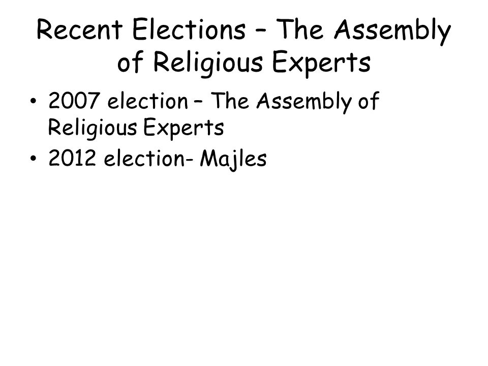 Recent Elections – The Assembly of Religious Experts 2007 election – The Assembly of Religious Experts 2012 election- Majles