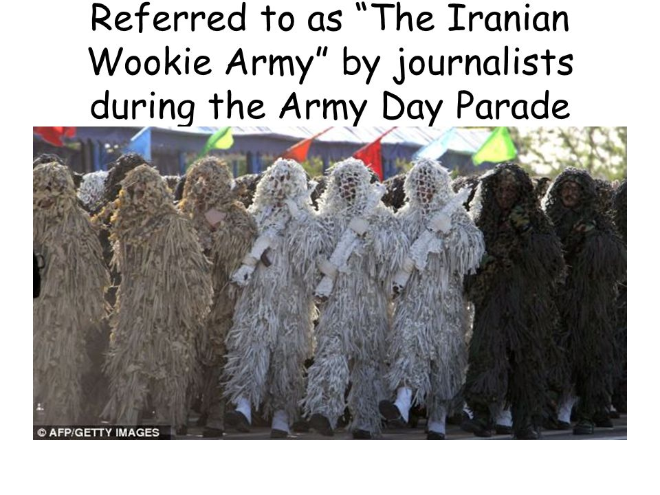 Referred to as The Iranian Wookie Army by journalists during the Army Day Parade